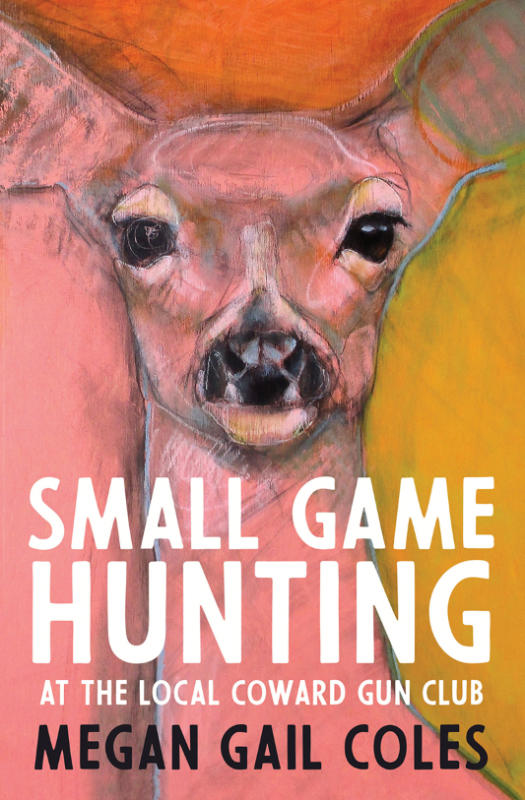Cover of book Small Game Hunting at the Coward Gun Club by Megan Gail Coles